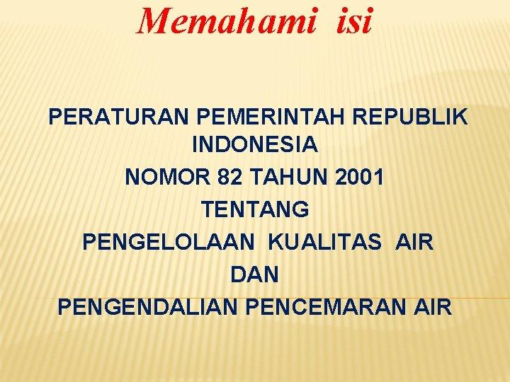 Memahami isi PERATURAN PEMERINTAH REPUBLIK INDONESIA NOMOR 82 TAHUN 2001 TENTANG PENGELOLAAN KUALITAS AIR
