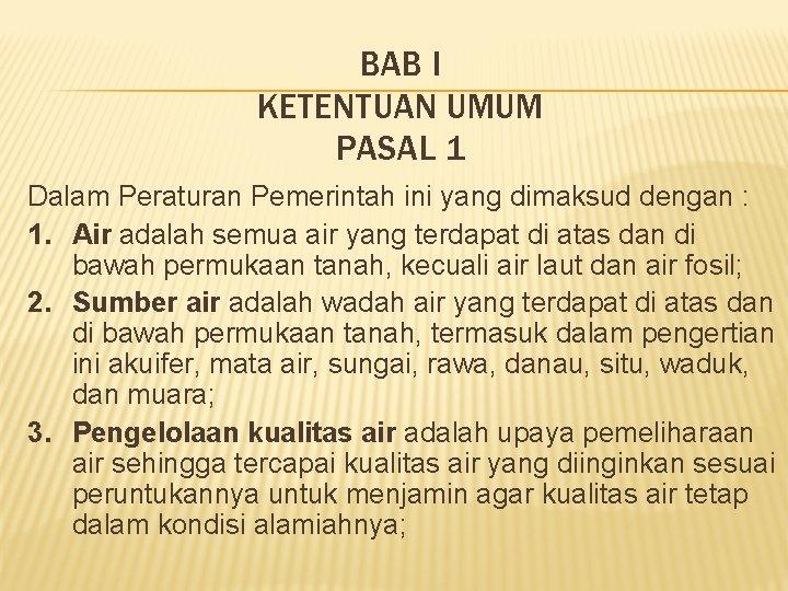 BAB I KETENTUAN UMUM PASAL 1 Dalam Peraturan Pemerintah ini yang dimaksud dengan :