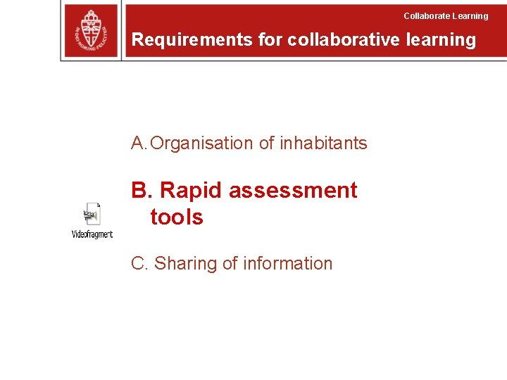 Collaborate Learning Requirements for collaborative learning A. Organisation of inhabitants B. Rapid assessment tools