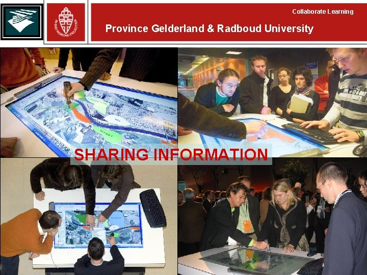 Collaborate Learning Province Gelderland & Radboud University SHARING INFORMATION