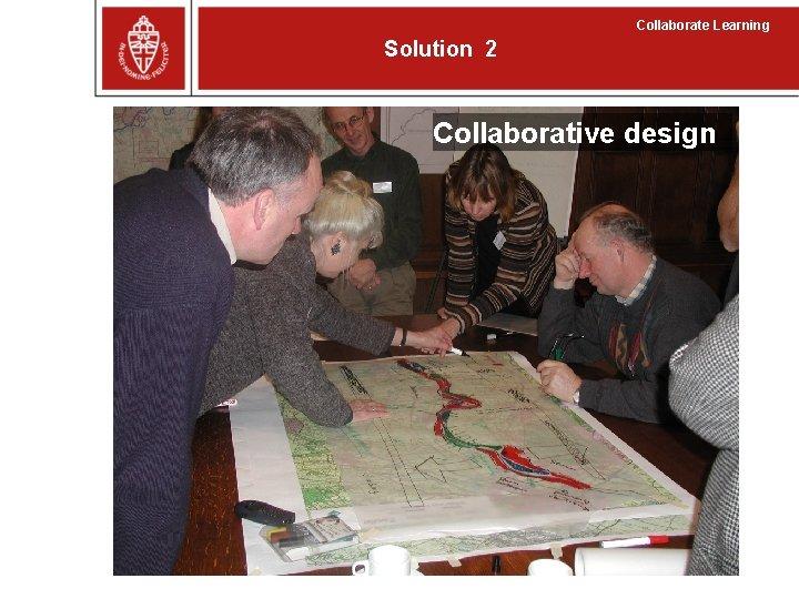 Collaborate Learning Solution 2 Collaborative design