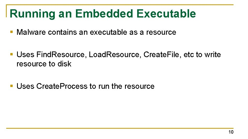 Running an Embedded Executable § Malware contains an executable as a resource § Uses