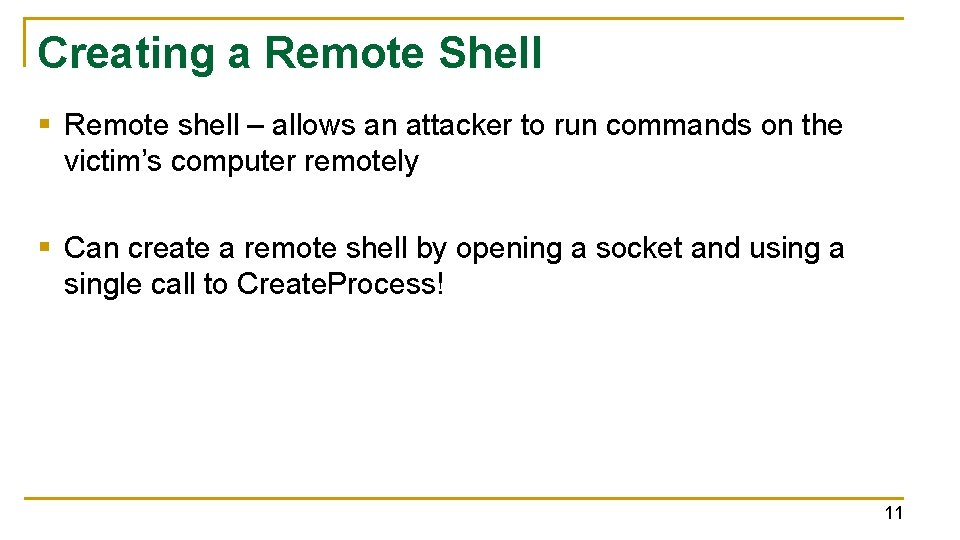 Creating a Remote Shell § Remote shell – allows an attacker to run commands