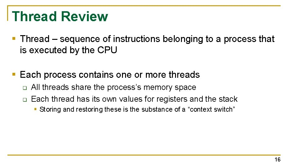 Thread Review § Thread – sequence of instructions belonging to a process that is