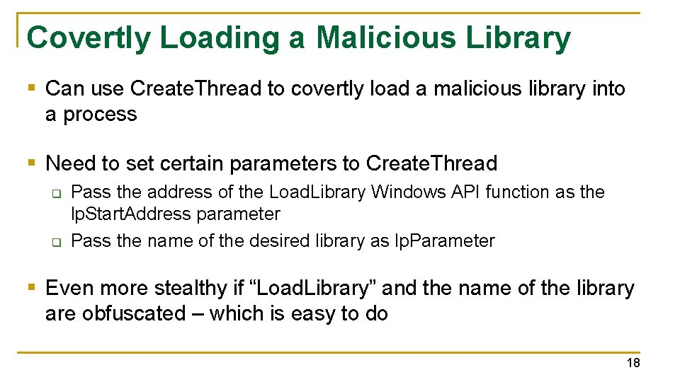 Covertly Loading a Malicious Library § Can use Create. Thread to covertly load a