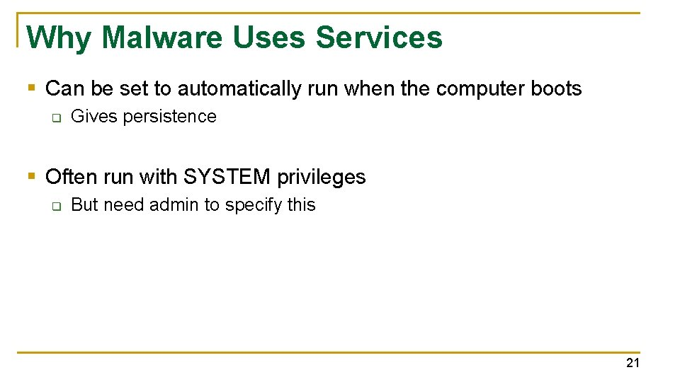 Why Malware Uses Services § Can be set to automatically run when the computer