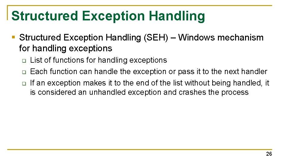 Structured Exception Handling § Structured Exception Handling (SEH) – Windows mechanism for handling exceptions