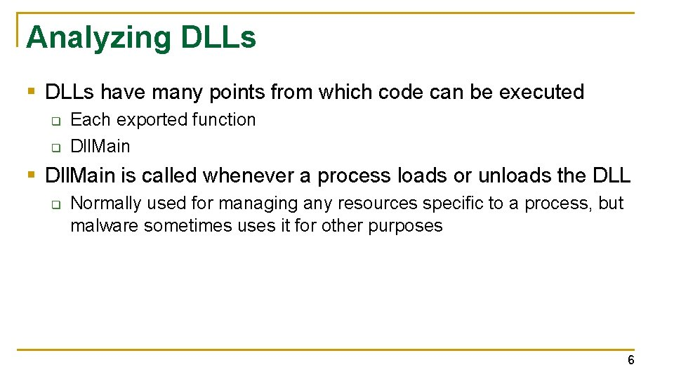 Analyzing DLLs § DLLs have many points from which code can be executed q