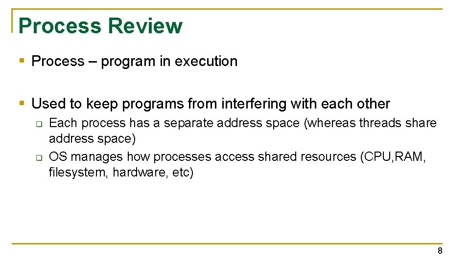 Process Review § Process – program in execution § Used to keep programs from