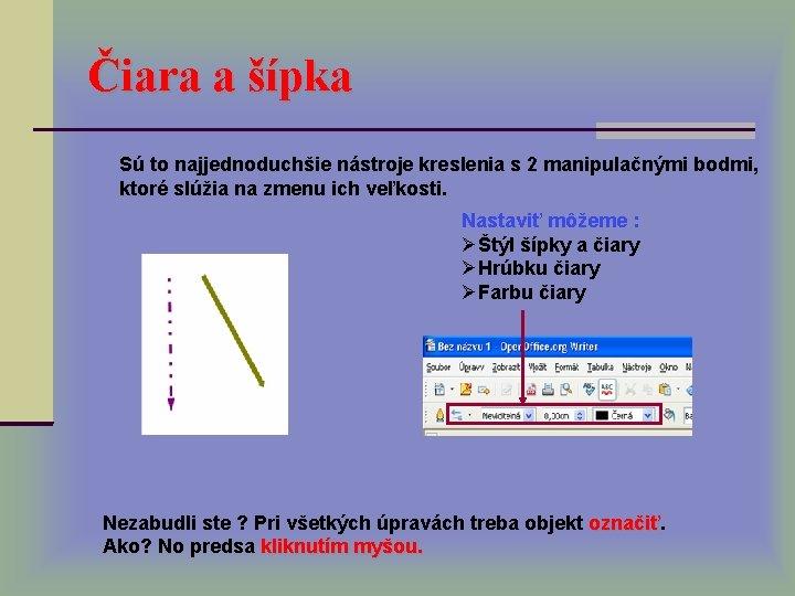 Čiara a šípka Sú to najjednoduchšie nástroje kreslenia s 2 manipulačnými bodmi, ktoré slúžia