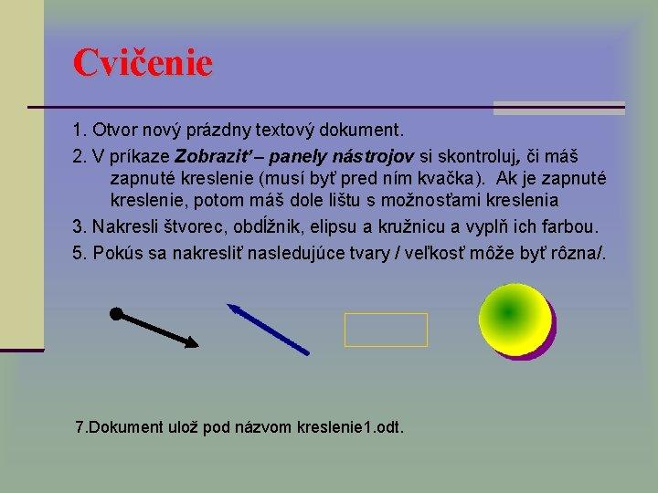 Cvičenie 1. Otvor nový prázdny textový dokument. 2. V príkaze Zobraziť – panely nástrojov