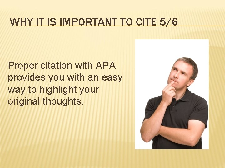 WHY IT IS IMPORTANT TO CITE 5/6 Proper citation with APA provides you with