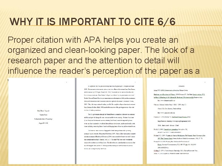 WHY IT IS IMPORTANT TO CITE 6/6 Proper citation with APA helps you create