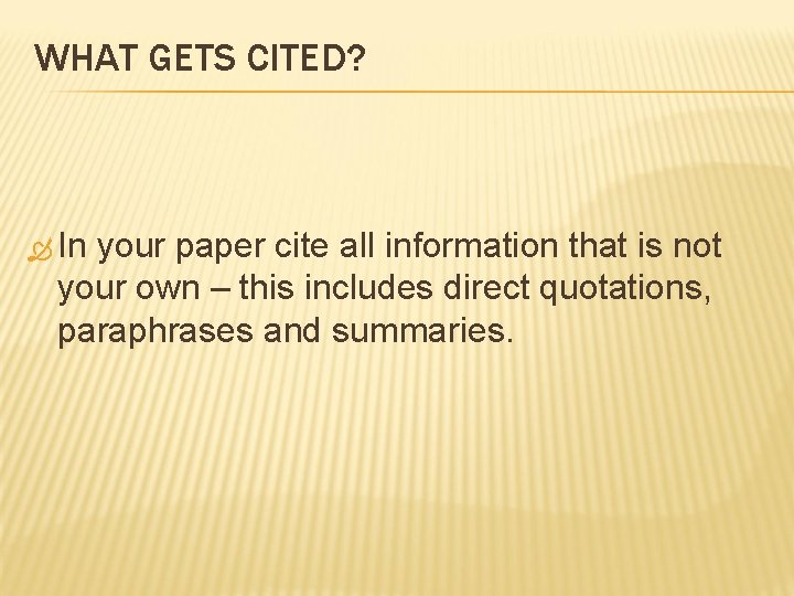 WHAT GETS CITED? In your paper cite all information that is not your own