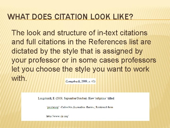 WHAT DOES CITATION LOOK LIKE? The look and structure of in-text citations and full