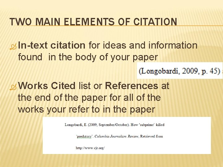TWO MAIN ELEMENTS OF CITATION In-text citation for ideas and information found in the