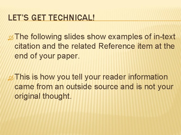 LET'S GET TECHNICAL! The following slides show examples of in-text citation and the related