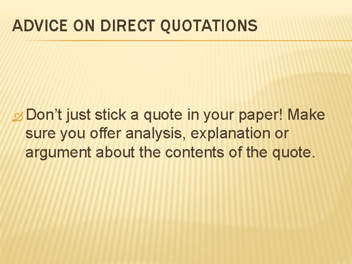 ADVICE ON DIRECT QUOTATIONS Don't just stick a quote in your paper! Make sure