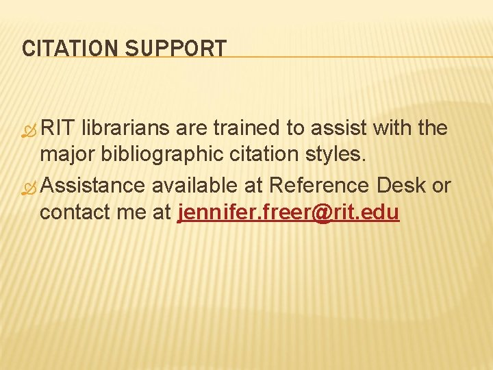 CITATION SUPPORT RIT librarians are trained to assist with the major bibliographic citation styles.