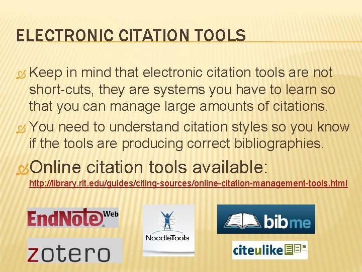 ELECTRONIC CITATION TOOLS Keep in mind that electronic citation tools are not short-cuts, they