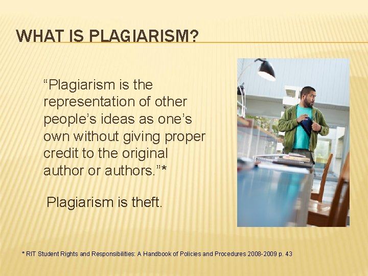"""WHAT IS PLAGIARISM? """"Plagiarism is the representation of other people's ideas as one's own"""