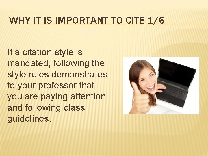 WHY IT IS IMPORTANT TO CITE 1/6 If a citation style is mandated, following