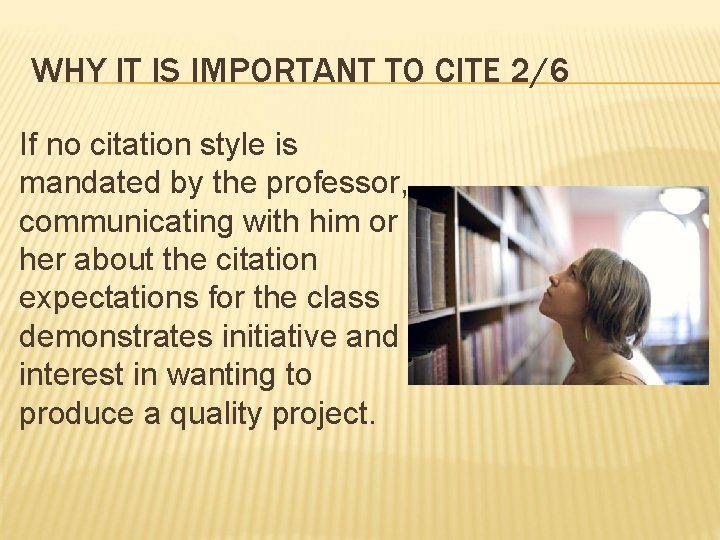 WHY IT IS IMPORTANT TO CITE 2/6 If no citation style is mandated by
