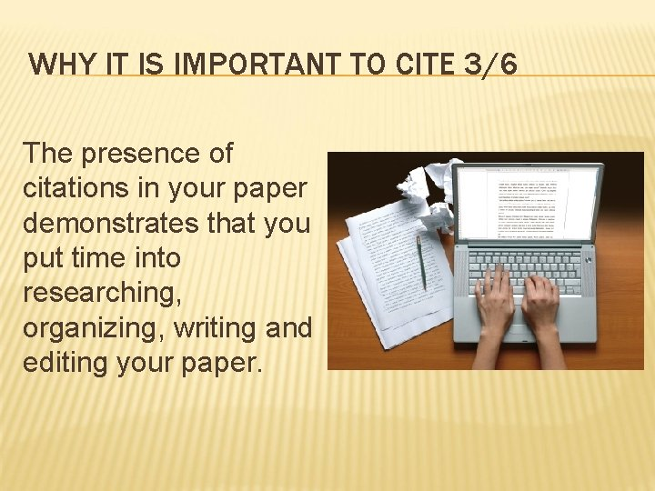 WHY IT IS IMPORTANT TO CITE 3/6 The presence of citations in your paper