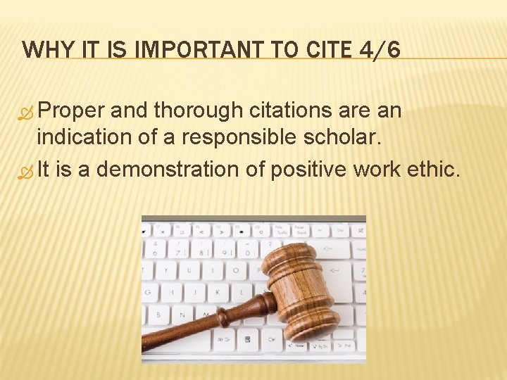 WHY IT IS IMPORTANT TO CITE 4/6 Proper and thorough citations are an indication