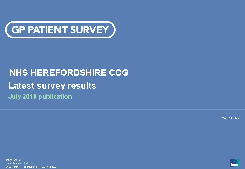 NHS HEREFORDSHIRE CCG Latest survey results July 2019 publication Version 1| Public 1 ©
