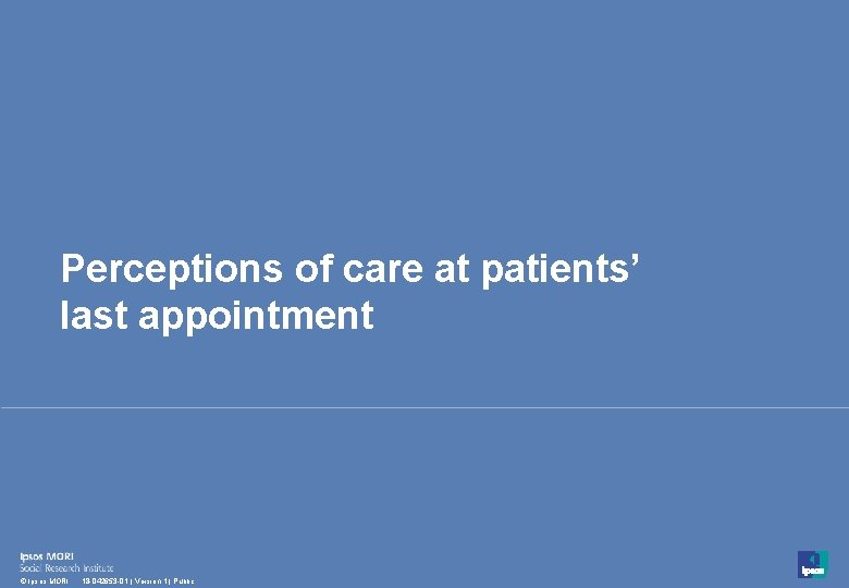 Perceptions of care at patients' last appointment 31 © Ipsos MORI 18 -042653 -01