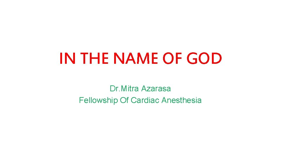 IN THE NAME OF GOD Dr. Mitra Azarasa Fellowship Of Cardiac Anesthesia