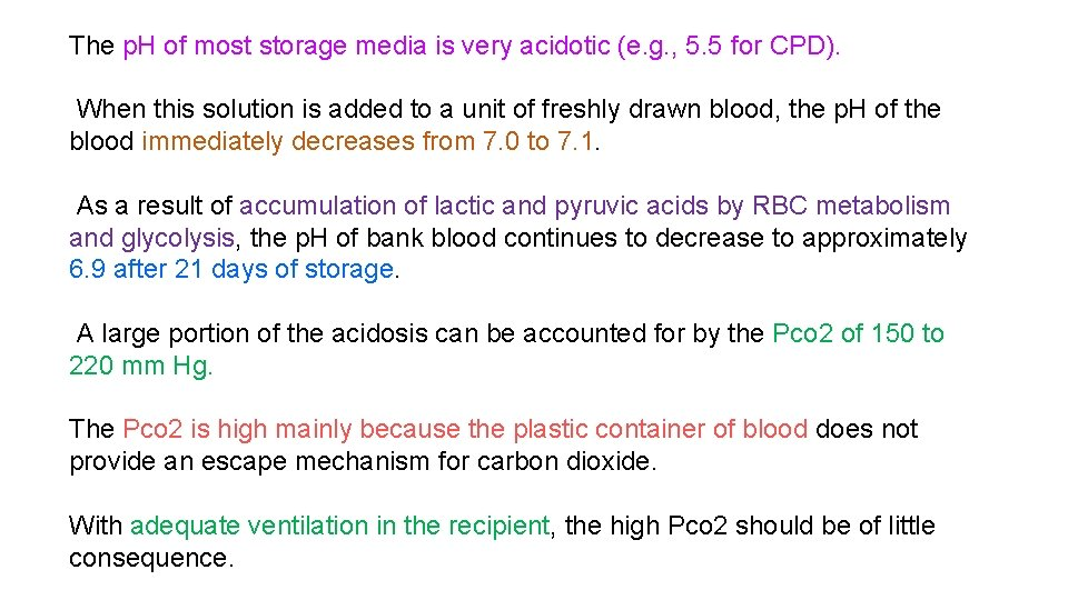 The p. H of most storage media is very acidotic (e. g. , 5.