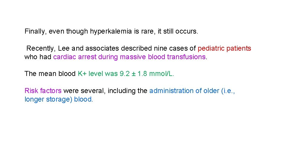 Finally, even though hyperkalemia is rare, it still occurs. Recently, Lee and associates described