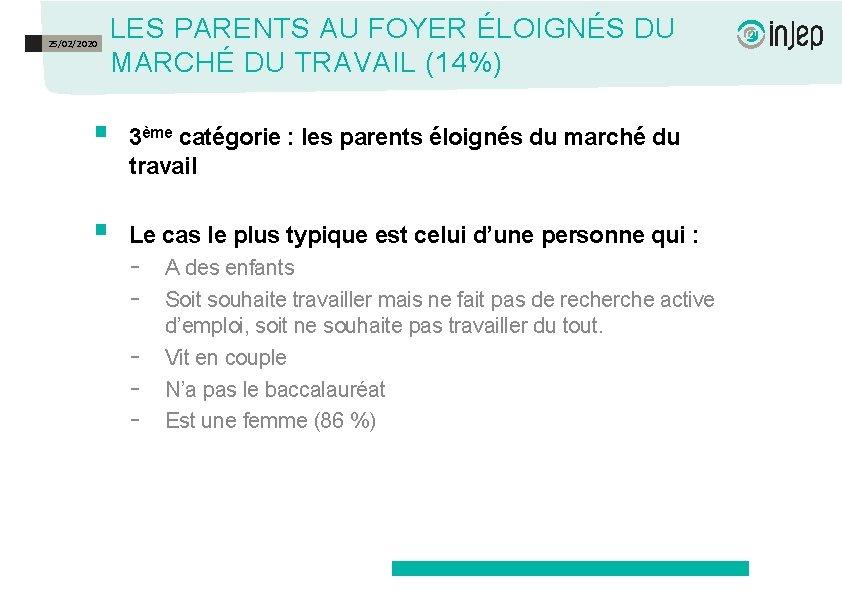 25/02/2020 LES PARENTS AU FOYER ÉLOIGNÉS DU MARCHÉ DU TRAVAIL (14%) § 3ème catégorie