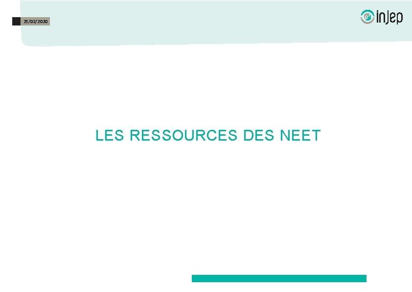 25/02/2020 LES RESSOURCES DES NEET