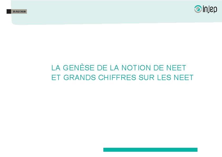 25/02/2020 LA GENÈSE DE LA NOTION DE NEET ET GRANDS CHIFFRES SUR LES NEET