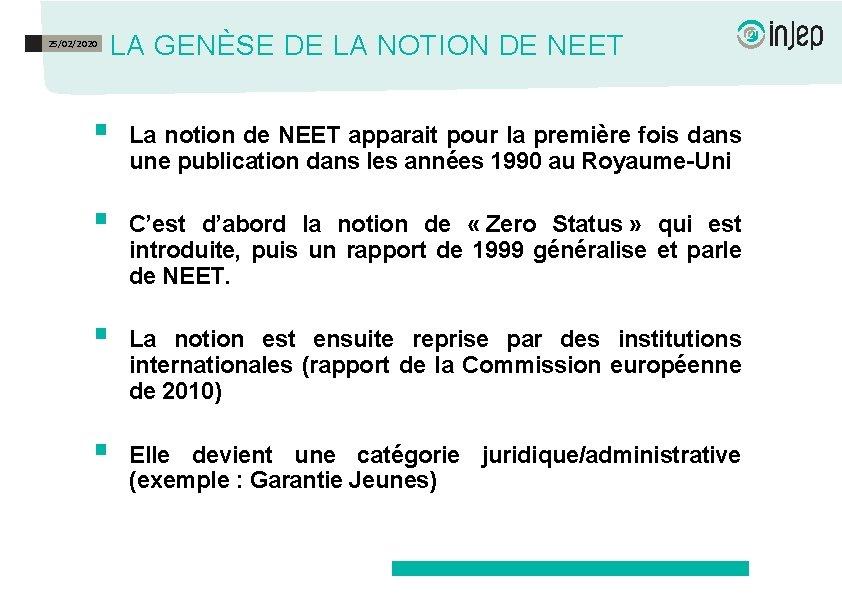 25/02/2020 LA GENÈSE DE LA NOTION DE NEET § La notion de NEET apparait