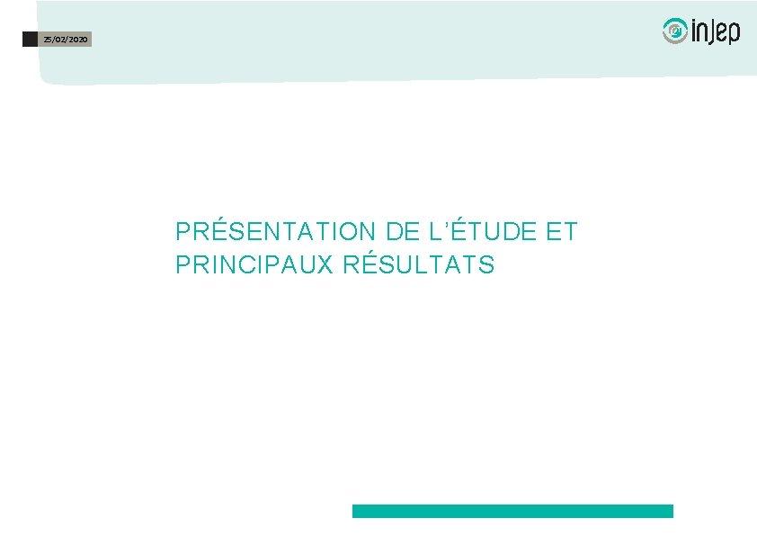 25/02/2020 PRÉSENTATION DE L'ÉTUDE ET PRINCIPAUX RÉSULTATS