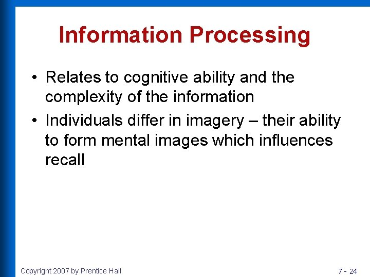 Information Processing • Relates to cognitive ability and the complexity of the information •