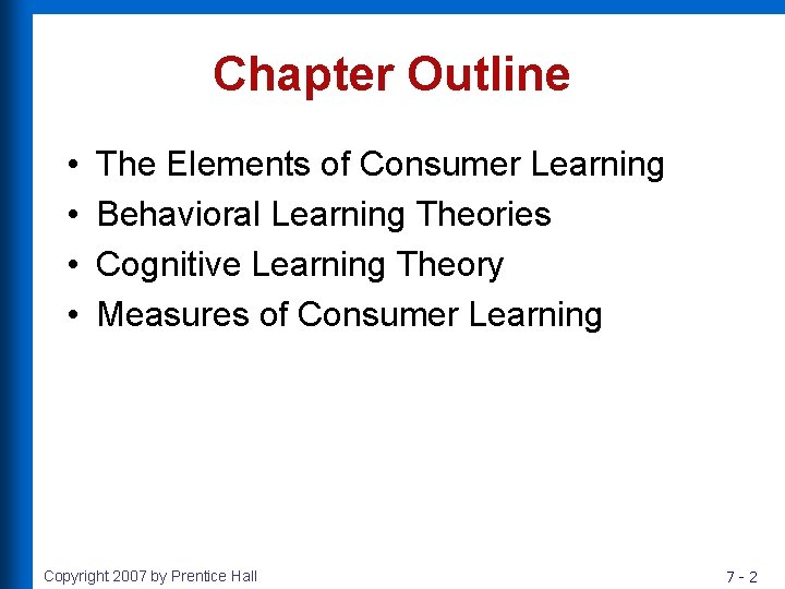 Chapter Outline • • The Elements of Consumer Learning Behavioral Learning Theories Cognitive Learning