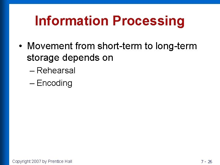Information Processing • Movement from short-term to long-term storage depends on – Rehearsal –