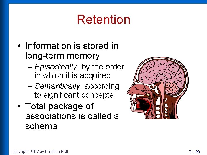 Retention • Information is stored in long-term memory – Episodically: by the order in