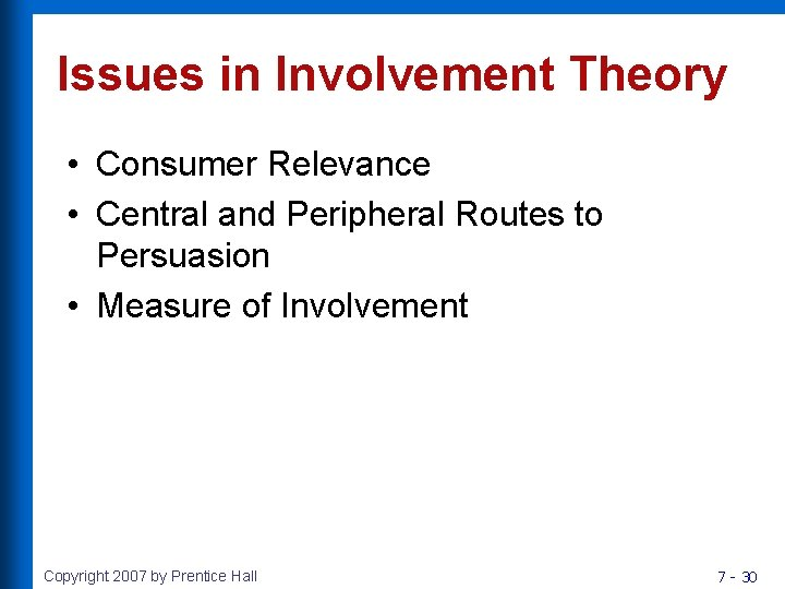Issues in Involvement Theory • Consumer Relevance • Central and Peripheral Routes to Persuasion