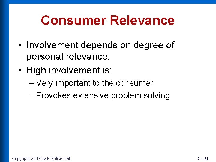 Consumer Relevance • Involvement depends on degree of personal relevance. • High involvement is:
