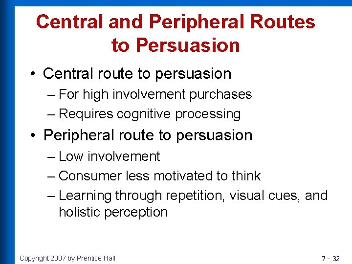 Central and Peripheral Routes to Persuasion • Central route to persuasion – For high