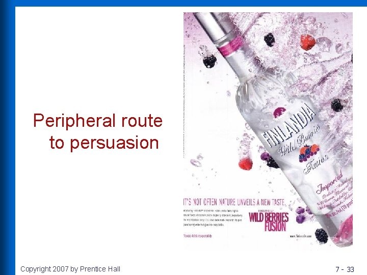 Peripheral route to persuasion Copyright 2007 by Prentice Hall 7 - 33