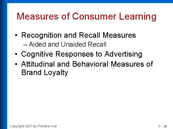 Measures of Consumer Learning • Recognition and Recall Measures – Aided and Unaided Recall