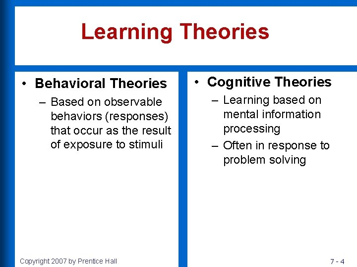 Learning Theories • Behavioral Theories • Cognitive Theories – Based on observable behaviors (responses)