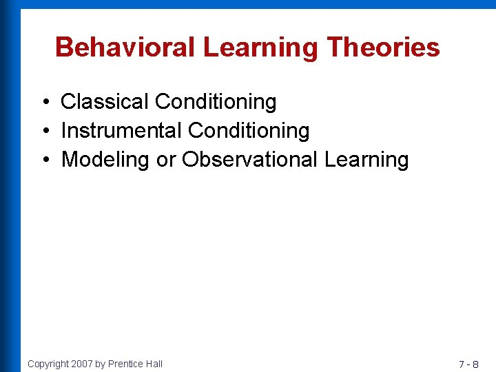 Behavioral Learning Theories • Classical Conditioning • Instrumental Conditioning • Modeling or Observational Learning